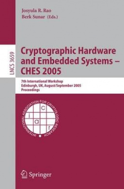 Cryptographic Hardware and Embedded Systems - CHES 2005: 7th International Workshop, Edinburgh, UK, August 29 - September 1, 2005 : Proceedings (Lecture Notes in Computer Science / Security and Cryptology)