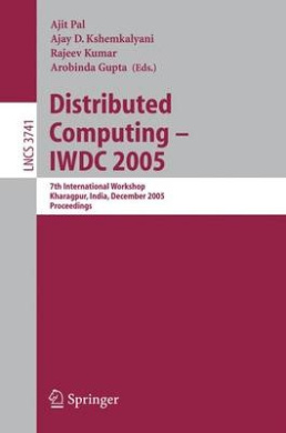 Distributed Computing - IWDC 2005: 7th International Workshop, Kharagpur, India, December 27-30, 2005 : Proceedings (Lecture Notes in Computer Science / Theoretical Computer Science and General Issues)