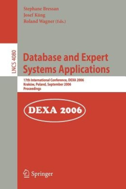 Database and Expert Systems Applications: 17th International Conference, Dexa 2006, Krakow, Poland, September 4-8, 2006, Proceedings (Lecture Notes in Computer Science / Information Systems and Applications, Incl. Internet/Web, and HCI)
