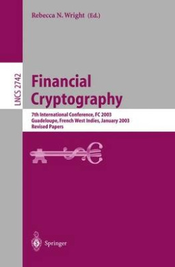 Financial Cryptography: 7th International Conference, FC 2003, Guadeloupe, French West Indies, January 27-30, 2003, Revised Papers (Lecture Notes in Computer Science / Lecture Notes in Artificial Intelligence)