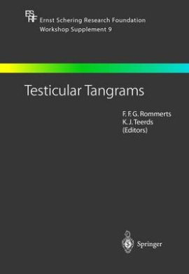 Testicular Tangrams: 12th European Workshop on Molecular and Cellular Endocrinology of the Testis (Ernst Schering Foundation Symposium Proceedings)