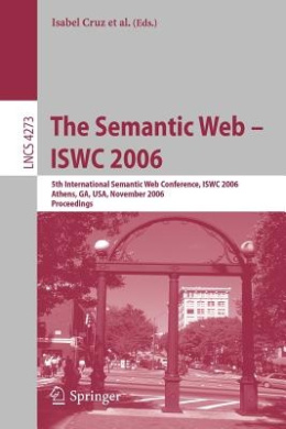 The Semantic Web - ISWC 2006: 5th International Semantic Web Conference, ISWC 2006, Athens, GA, USA, November 5-9, 2006, Proceedings (Lecture Notes in Computer Science)