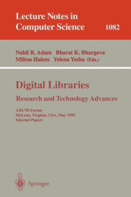 Digital Libraries. Research and Technology Advances: Adl'95 Forum, Mclean, Virginia, USA, May 15-17, 1995. Selected Papers (Lecture Notes in Computer Science / Lecture Notes in Artificial Intelligence)