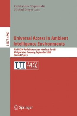 Universal Access in Ambient Intelligence Environments: 9th ERCIM Workshop on User Interfaces for All, Konigswinter, Germany, September 27-28, 2006, Revised Papers (Lecture Notes in Computer Science / Information Systems and Applications, Incl. Internet/We