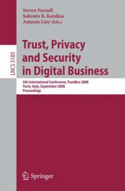 Trust, Privacy and Security in Digital Business: 5th International Conference, TrustBus 2008 Turin, Italy, September 1-5, 2008, Proceedings (Lecture Notes in Computer Science)