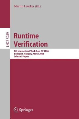 Runtime Verification: 8th International Workshop, RV 2008, Budapest, Hungary, March 30, 2008, Selected Papers (Lecture Notes in Computer Science / Programming and Software Engineering)
