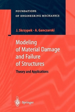 Modeling of Material Damage and Failure of Structures (Foundations of Engineering Mechanics)