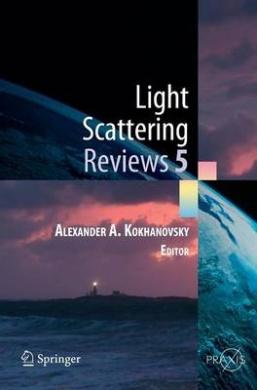 Light Scattering Reviews: Single Light Scattering and Radiative Transfer: Bk. 5 (Springer Praxis Books / Environmental Sciences)