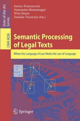 Semantic Processing of Legal Texts: Where the Language of Law Meets the Law of Language