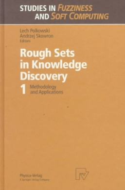 Rough Sets in Knowledge Discovery: Methodology and Applications: Volume 1 (Studies in Fuzziness and Soft Computing)