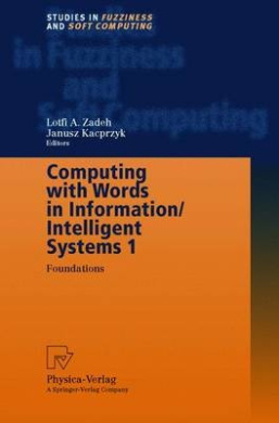 Computing with Words in Information/Intelligent Systems 1: Foundations: v. 1 (Studies in Fuzziness and Soft Computing)