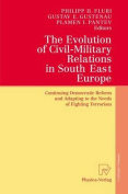 The Evolution of Civil-Military Relations in South East Europe