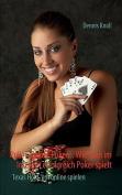 Poker, Poker, Poker - Wie Man Im Internet Erfolgreich Poker Spielt [GER]