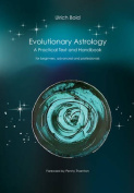 Evolutionary Astrology. Practical Text and Handbook