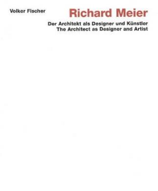 Richard Meier: The Architect as Designer and Artist (Der Architekt Als Designer Und Kunstler)
