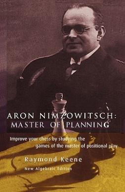 Aron Nimzowitsch: Master of Planning