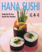 Quick and Easy Hanazushi Lovely Sushi for Parties