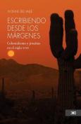 Escribiendo Desde Los Margenes. Colonialismo y Jesuitas En El Siglo XVIII [Spanish]