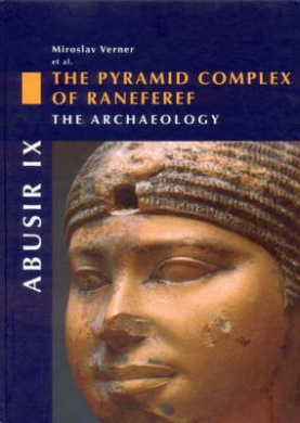 Abusir: The Pyramid Complex of Raneferef, I: The Archaeology: Vol 9, Part. 1