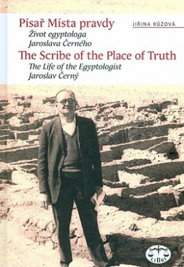 The Scriber in the Place of Truth: The Biography of Egyptologist Jaroslav Cerny