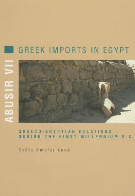 Abusir VII: Greek Imports in Egypt. Greco-Egyptian Relations During the First Millennium B.C.