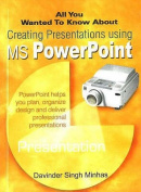 All You Wanted to Know About Creating Presentations Using MS PowerPoint