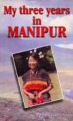 My Three Years in Manipur