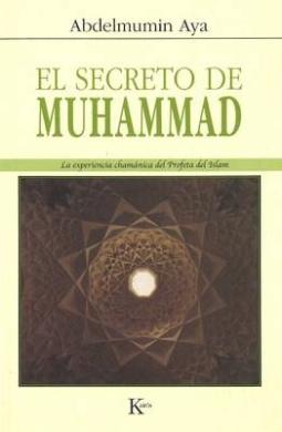 Secreto de Muhammad: La Experiencia Chamanica del Profeta del Islam