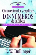 Como Entender y Explicar los Numeros de la Biblia [Spanish]