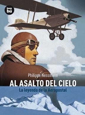 Al Asalto del Cielo: La Leyenda de la Aeropostal (Descubridores del Mundo)