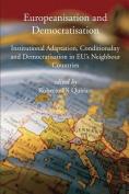 Europeanisation and Democratisation. Institutional Adaptation, Conditionality and Democratisation in European Union's Neighbour Countries.