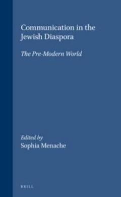 Communication in the Jewish Diaspora: The Pre-Modern World (Brill's Series in Jewish Studies)