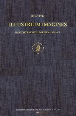 <i>Illustrium Imagines</i>: Das Portratbuch der Renaissance (Studies in Medieval and Reformation Traditions)