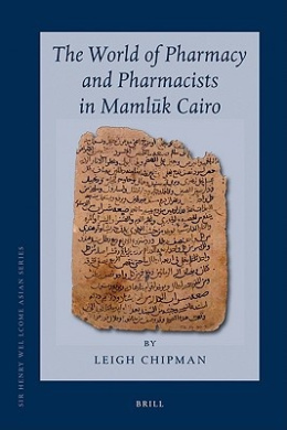 The World of Pharmacy and Pharmacists in Mamlauk Cairo (Sir Henry Wellcome Asian)