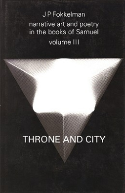 Narrative Art and Poetry in the Books of Samuel: A full interpretation based on stylistic and structural analysis, Volume III. Throne and City (II Sam. 2-8 & 21-24) (Studia Semitica Neerlandica Online)