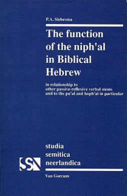 The Function of the <i>niph'al</i> in Biblical Hebrew: In relationship to other passive-reflexive verbal sytems and to the pu'al and hoph'al in particular (Studia Semitica Neerlandica)