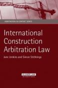 International Construction Arbitration Law (Arbitration in Context Series