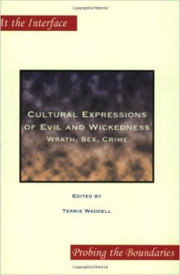 Cultural Expressions of Evil and Wickedness: Wrath, Sex, Crime (At the Interface / Probing the Boundaries)