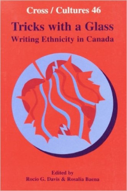 Tricks with a Glass: Writing Ethnicity in Canada (Cross/Cultures)