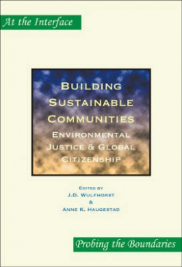 Building Sustainable Communities: Environmental Justice & Global Citizenship (At the Interface / Probing the Boundaries)