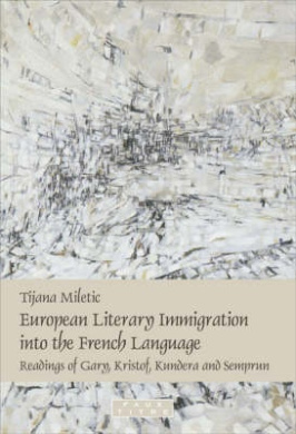 European Literary Immigration into the French Language: Readings of Gary, Kristof, Kundera and Semprun (Faux Titre)