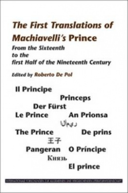 The First Translations of Machiavelli's Prince: From the Sixteenth to the First Half of the Nineteenth Century (Internationale Forschungen Zur Allgemeinen & Vergleichenden Literaturwissenschaft S.)
