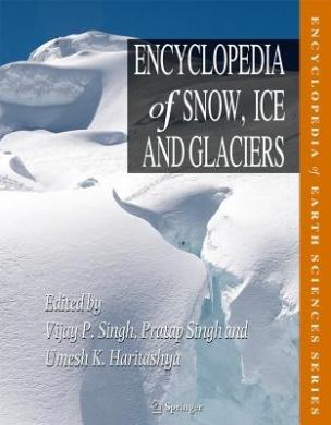 Encyclopedia of Snow, Ice and Glaciers (Encyclopedia of Earth Sciences Series)