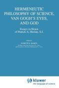 Hermeneutic Philosophy of Science, Van Gogh's Eyes, and God