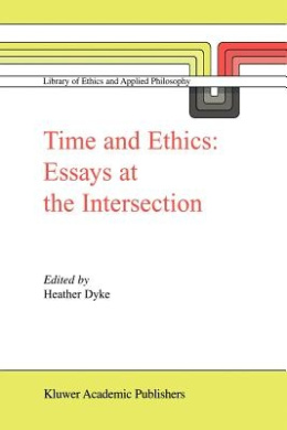 Time and Ethics: Essays at the Intersection (Library of Ethics and Applied Philosophy)