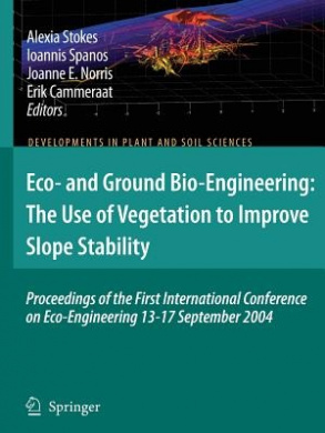 Eco- and Ground Bio-engineering: the Use of Vegetation to Improve Slope Stability: Proceedings of the First International Conference on Eco-engineering 13-17 September 2004 (Developments in Plant and Soil Sciences)