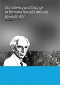 Consistency and Change in Bertrand Russell's Attitude Towards War