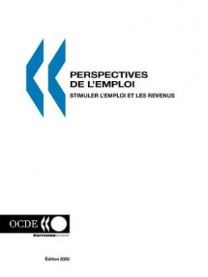 Perspectives De L'emploi - Edition 2006: Stimuler L'emploi Et Les Revenus