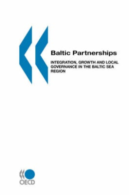 Local Economic and Employment Development (LEED) Baltic Partnerships: Integration, Growth and Local Governance in the Baltic Sea Region