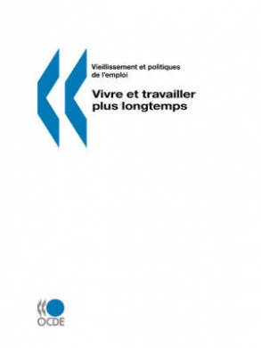 Vieillissement Et Politiques De L'emploi/Ageing and Employment Policies Vivre Et Travailler Plus Longtemps